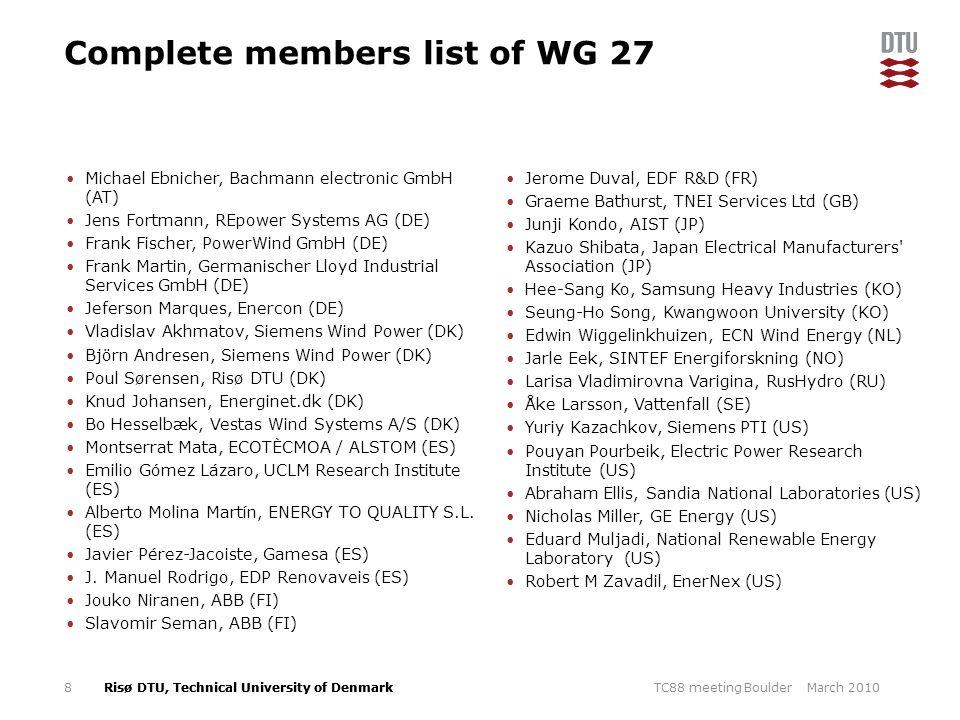 Risø DTU, Technical University of Denmark Complete members list of WG 27 Michael Ebnicher, Bachmann electronic GmbH (AT) Jens Fortmann, REpower System