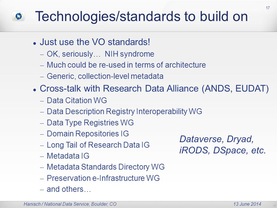 Hanisch / National Data Service, Boulder, CO 13 June 2014 Technologies/standards to build on Just use the VO standards.
