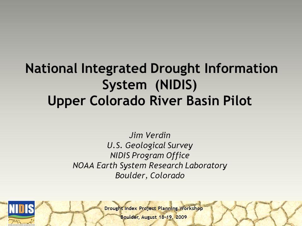 Drought Index Project Planning Workshop Boulder, August 18-19, 2009 Jim Verdin U.S.