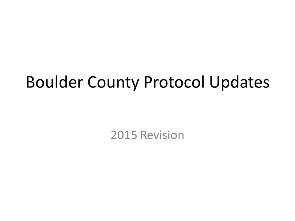 Boulder County Protocol Updates 2015 Revision