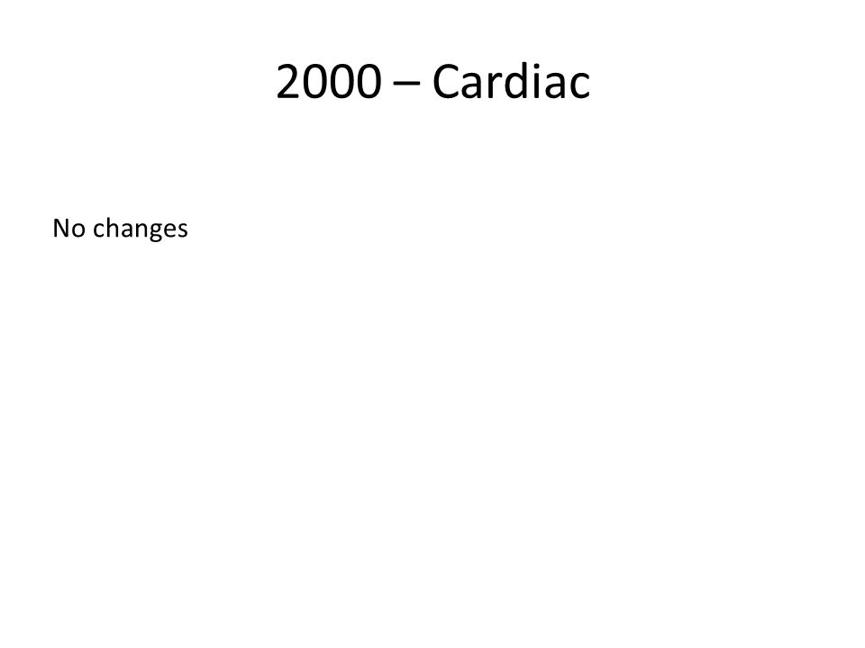 2000 – Cardiac No changes