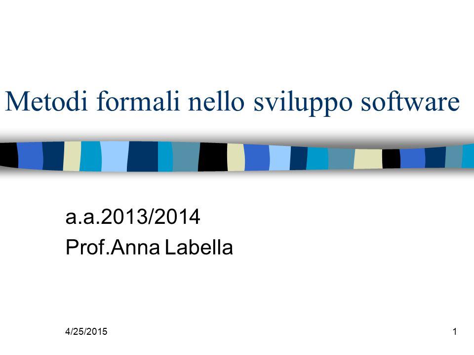 4/25/20151 Metodi formali nello sviluppo software a.a.2013/2014 Prof.Anna Labella