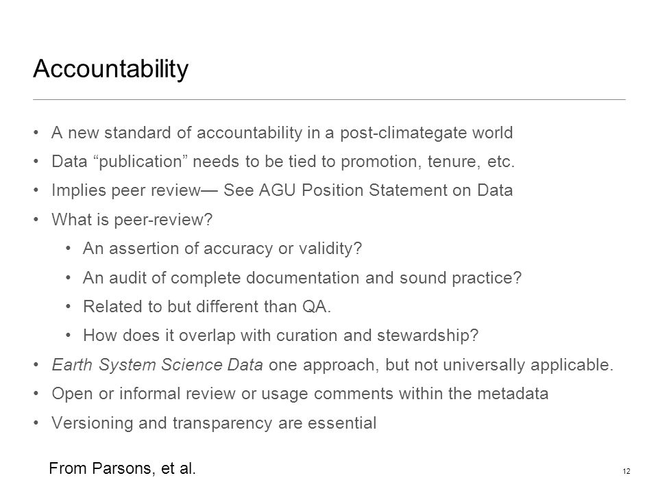 12 Accountability A new standard of accountability in a post-climategate world Data publication needs to be tied to promotion, tenure, etc.