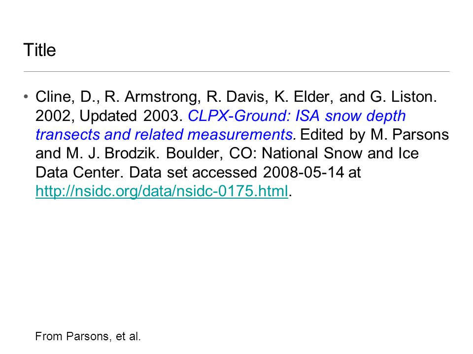 Title Cline, D., R. Armstrong, R. Davis, K. Elder, and G. Liston. 2002, Updated 2003. CLPX-Ground: ISA snow depth transects and related measurements.