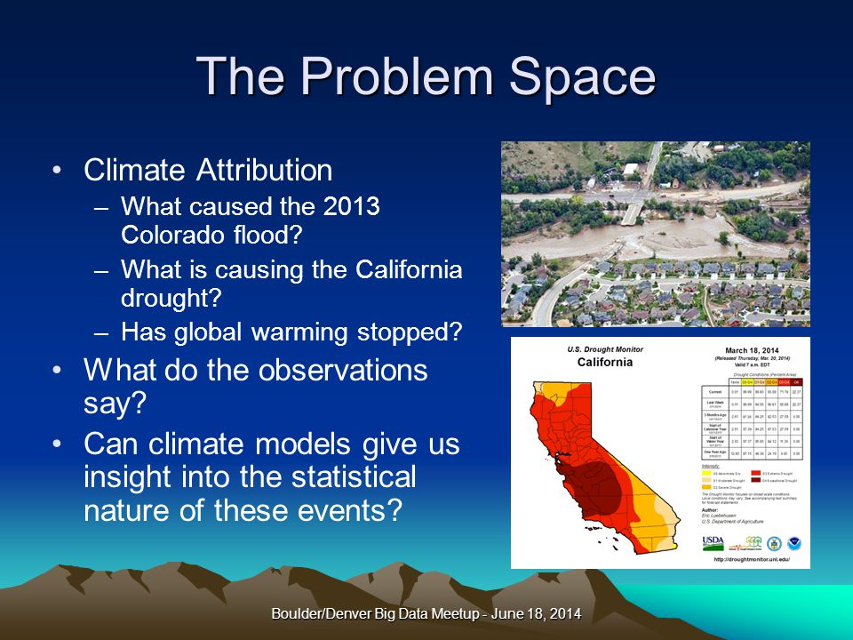 The Problem Space Climate Attribution –What caused the 2013 Colorado flood.