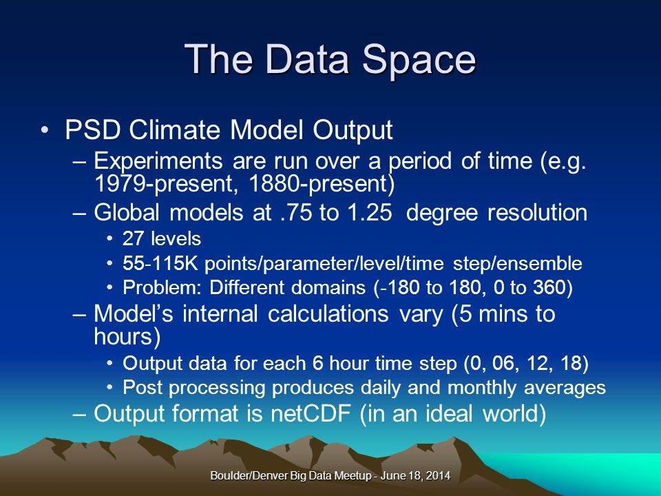 The Data Space PSD Climate Model Output –Experiments are run over a period of time (e.g.