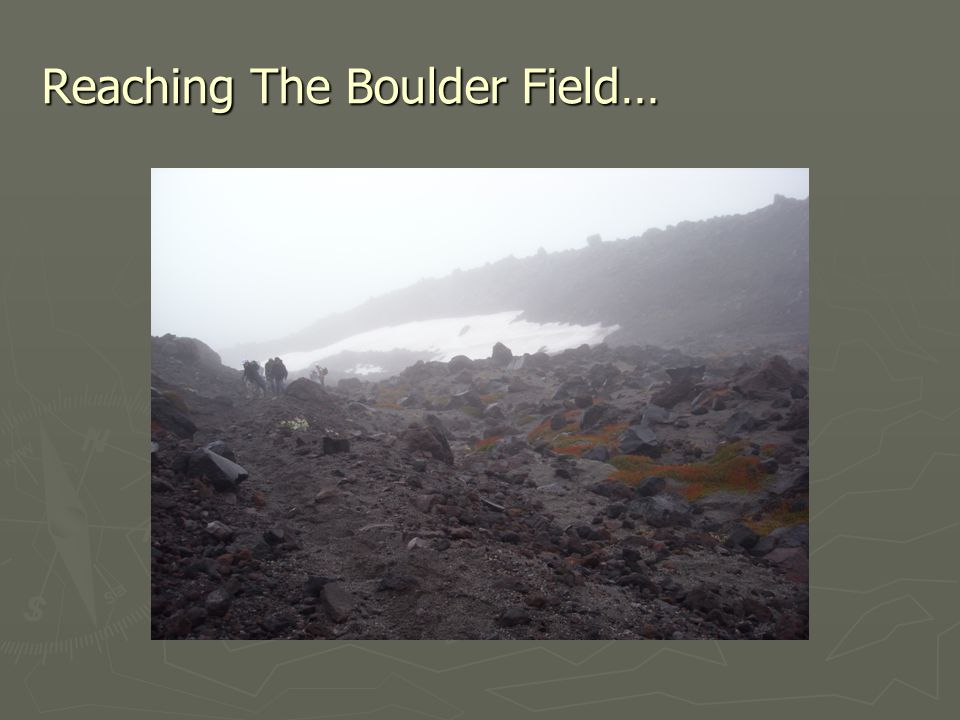 Reaching The Boulder Field…