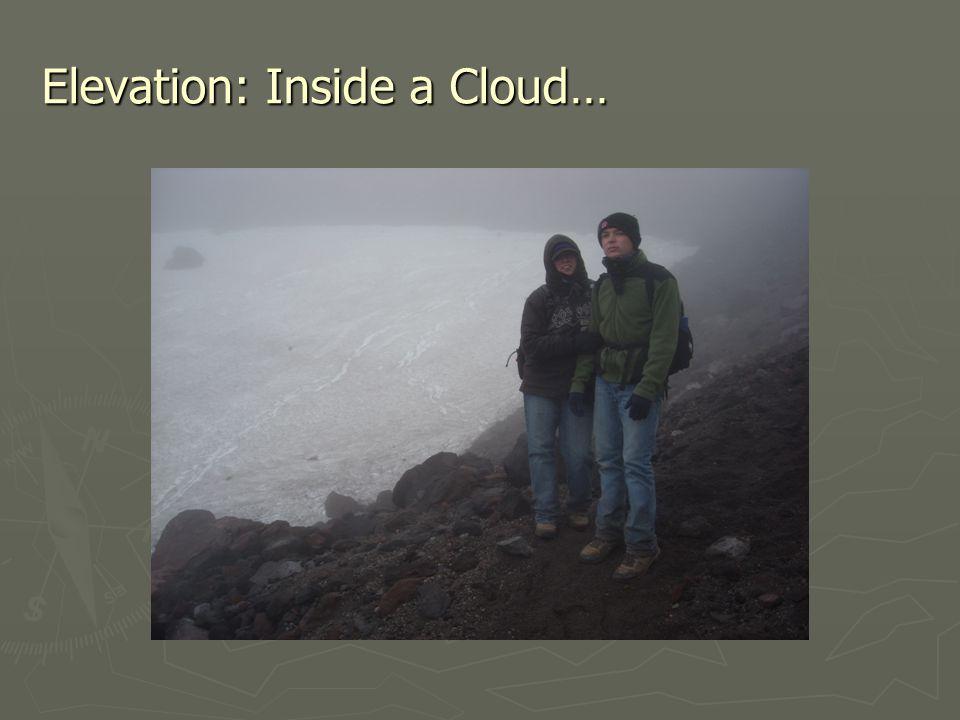 Elevation: Inside a Cloud…