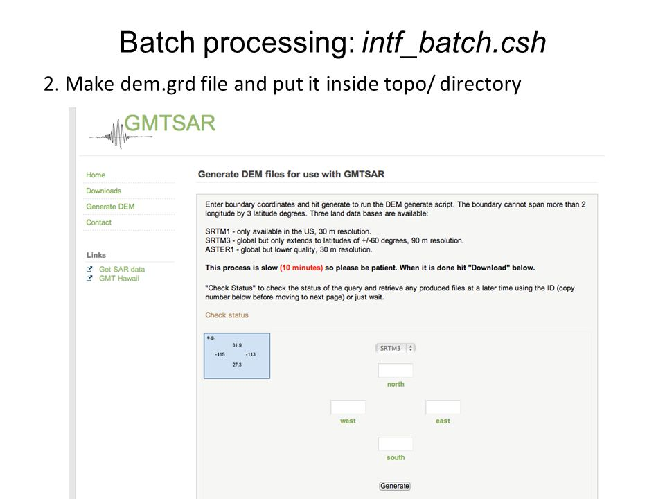 Batch processing: intf_batch.csh 2. Make dem.grd file and put it inside topo/ directory