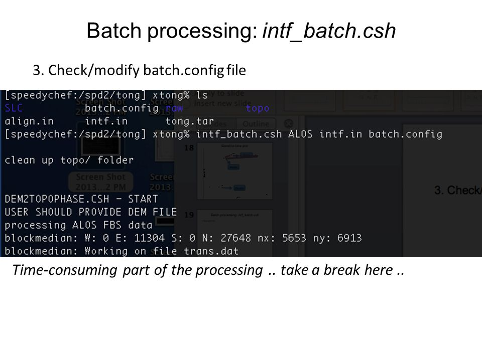 Batch processing: intf_batch.csh 3. Check/modify batch.config file Time-consuming part of the processing.. take a break here..