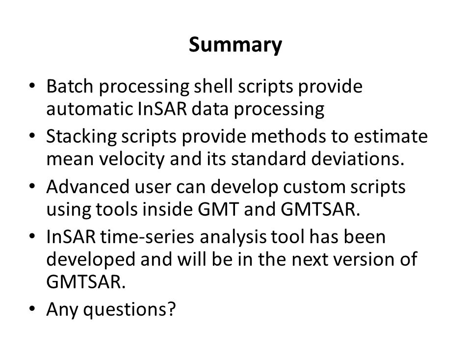 Summary Batch processing shell scripts provide automatic InSAR data processing Stacking scripts provide methods to estimate mean velocity and its stan
