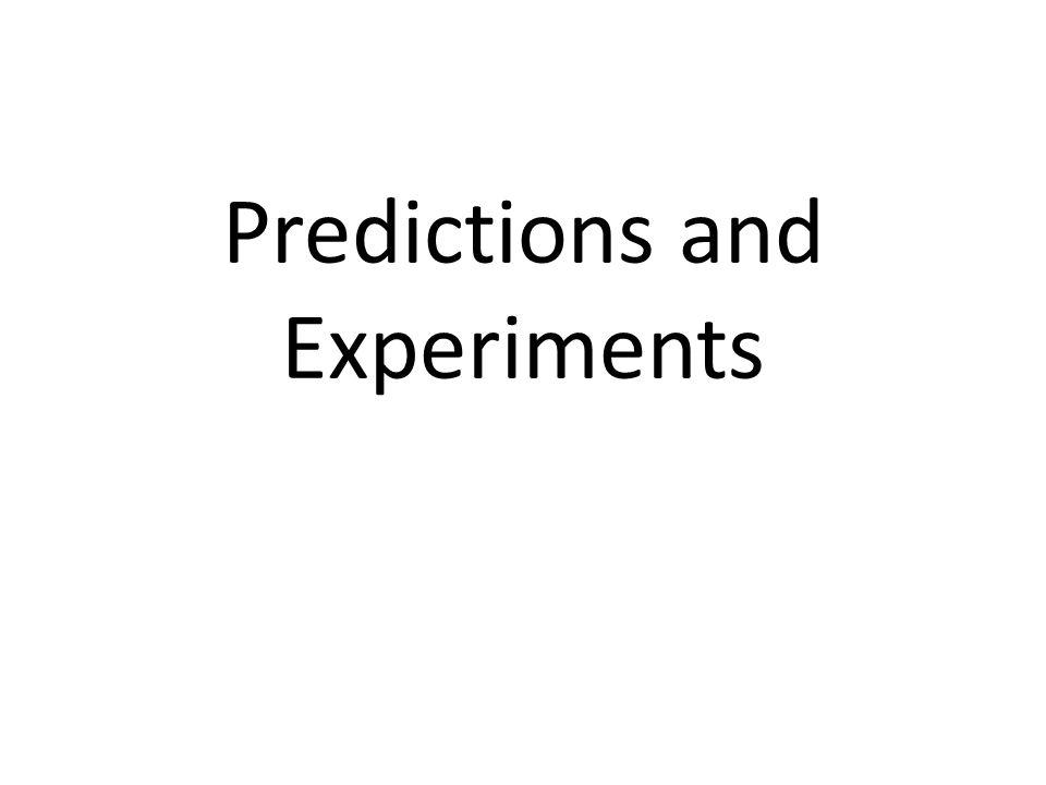Predictions and Experiments