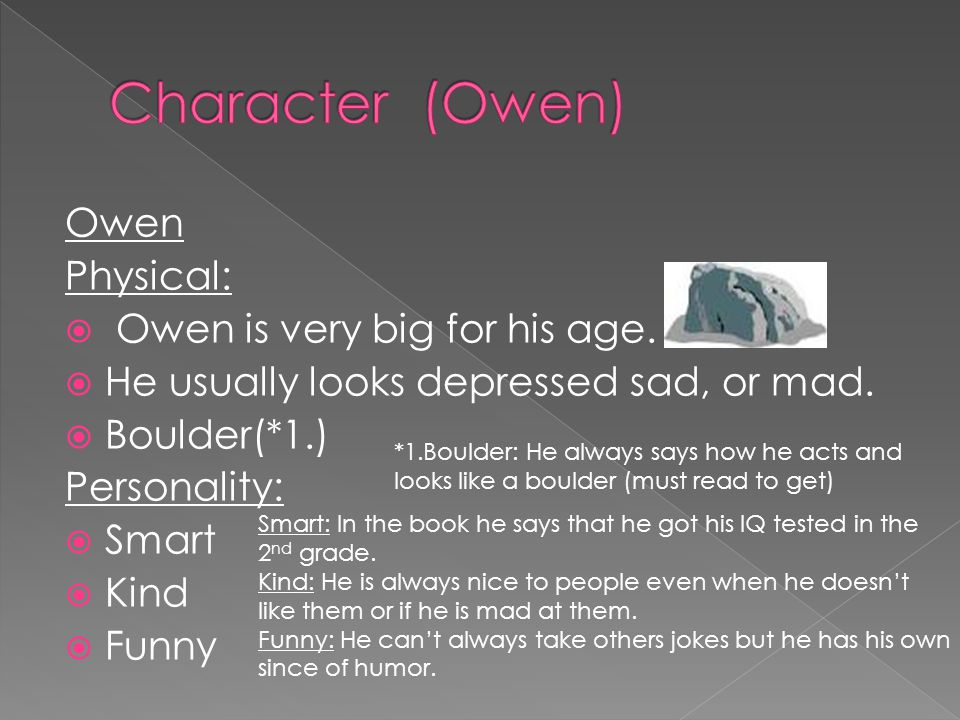 Owen Physical:  Owen is very big for his age.  He usually looks depressed sad, or mad.