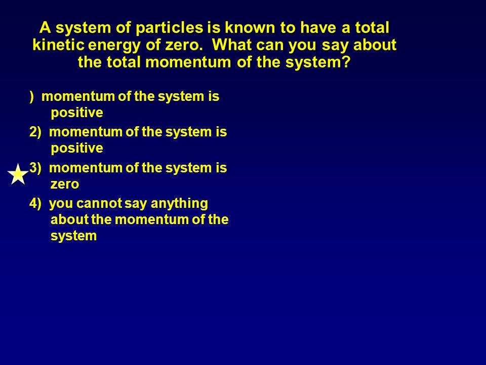 A system of particles is known to have a total kinetic energy of zero.