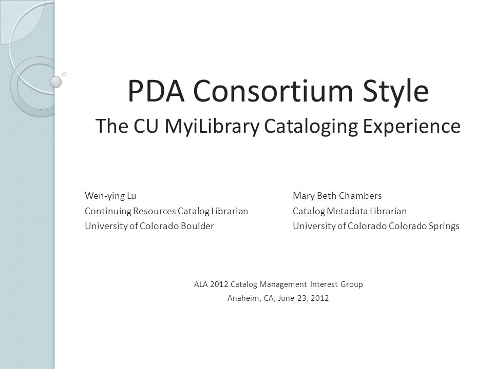 PDA Consortium Style The CU MyiLibrary Cataloging Experience Wen-ying LuMary Beth Chambers Continuing Resources Catalog LibrarianCatalog Metadata Libr