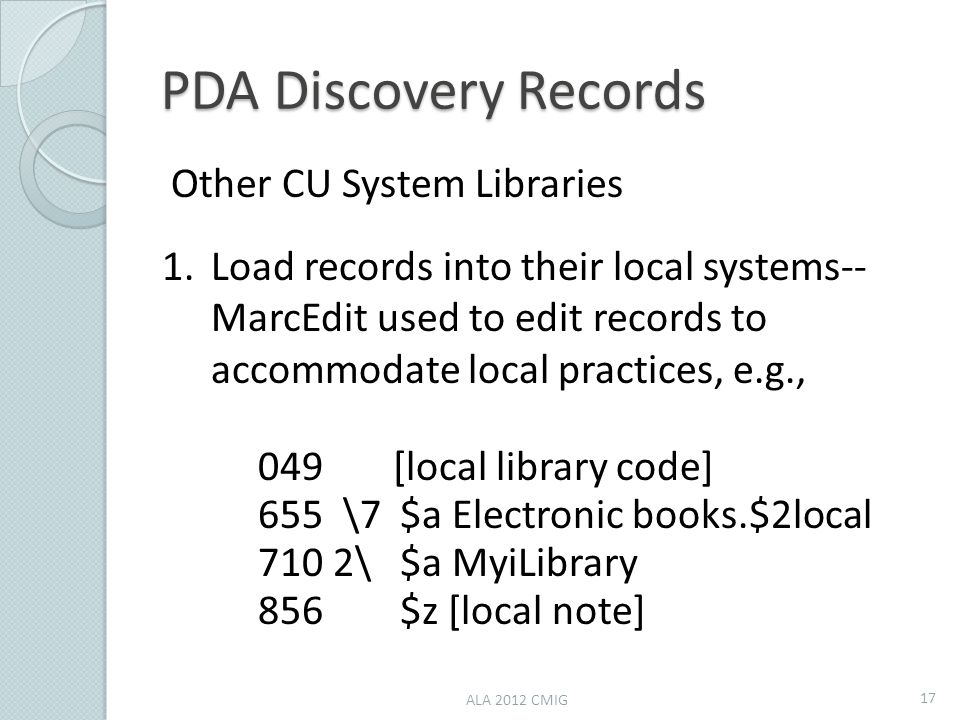 PDA Discovery Records Other CU System Libraries 1.Load records into their local systems-- MarcEdit used to edit records to accommodate local practices