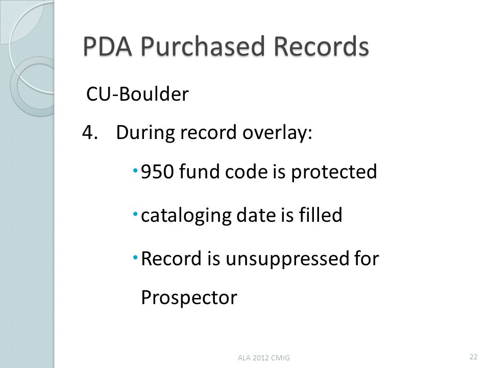 PDA Purchased Records CU-Boulder 4.During record overlay:  950 fund code is protected  cataloging date is filled  Record is unsuppressed for Prospe