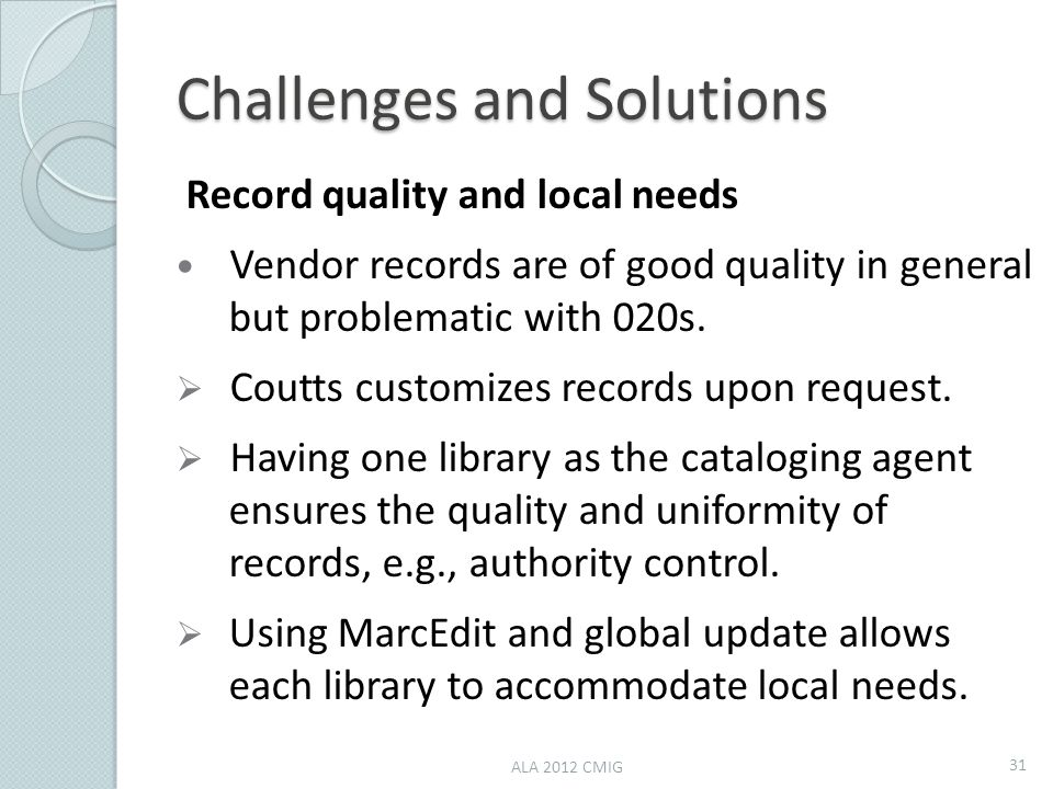 Challenges and Solutions Record quality and local needs Vendor records are of good quality in general but problematic with 020s.  Coutts customizes r