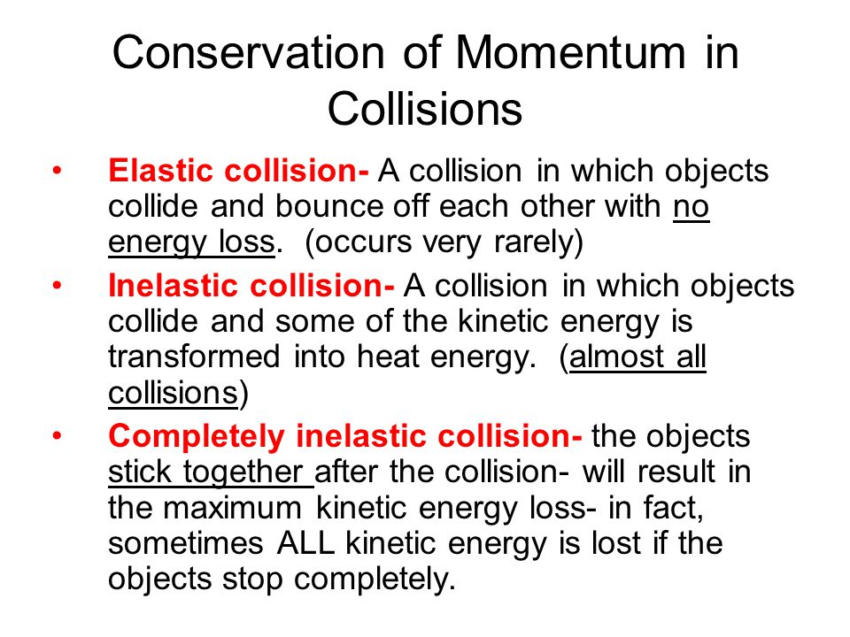 Conservation of Momentum in Collisions Elastic collision- A collision in which objects collide and bounce off each other with no energy loss. (occurs