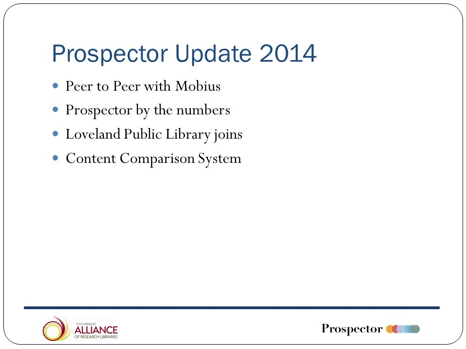 Prospector Update 2014 Peer to Peer with Mobius Prospector by the numbers Loveland Public Library joins Content Comparison System