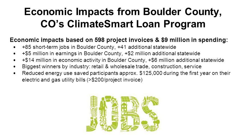 Economic impacts based on 598 project invoices & $9 million in spending: +85 short-term jobs in Boulder County, +41 additional statewide +$5 million i
