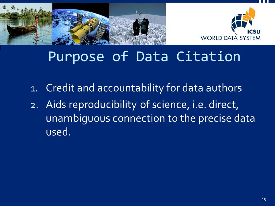 Purpose of Data Citation 1. Credit and accountability for data authors 2.