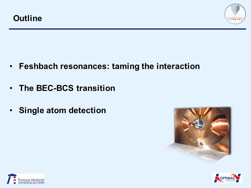 Outline Feshbach resonances: taming the interaction The BEC-BCS transition Single atom detection