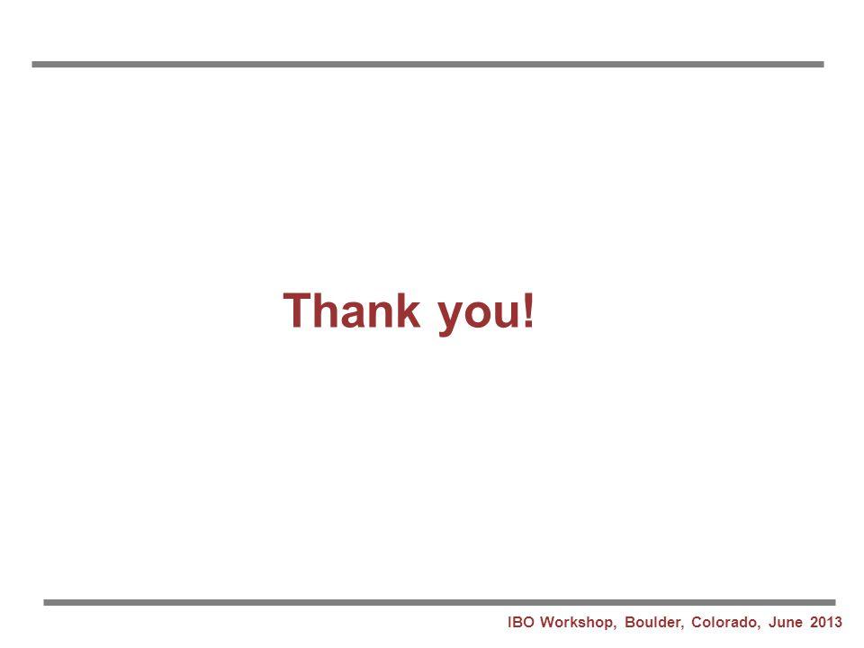 Thank you! IBO Workshop, Boulder, Colorado, June 2013