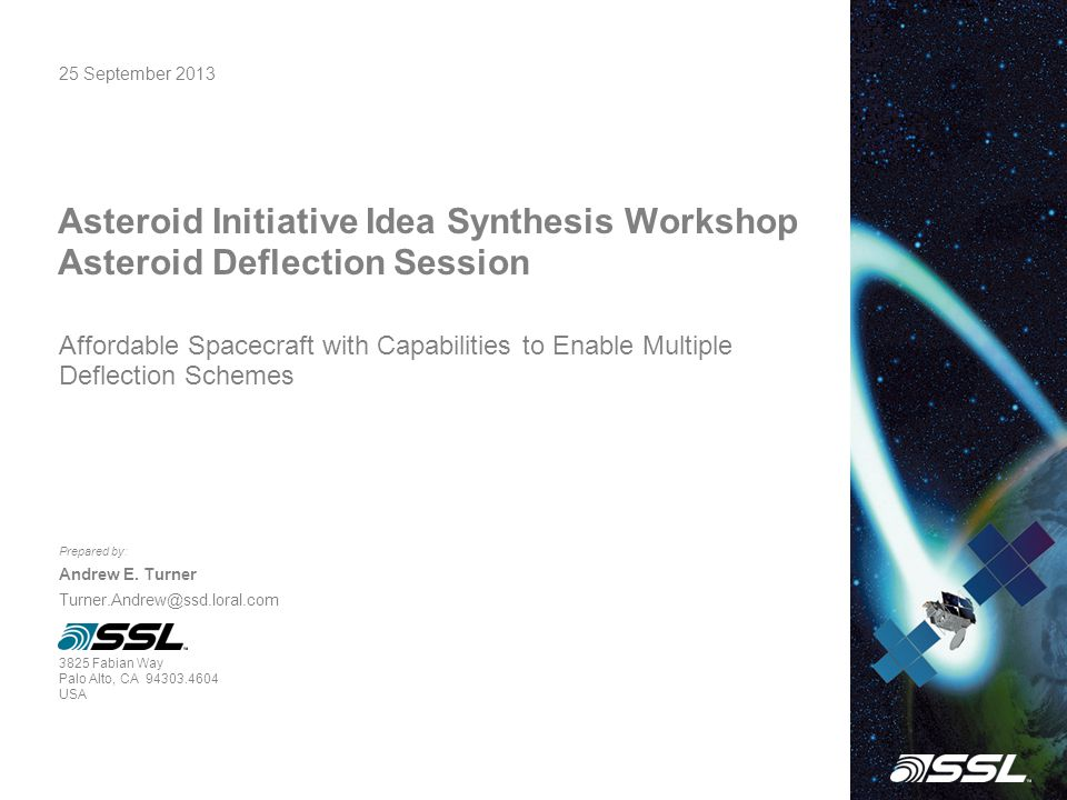25 September 2013 Asteroid Initiative Idea Synthesis Workshop Asteroid Deflection Session Prepared by: Andrew E.