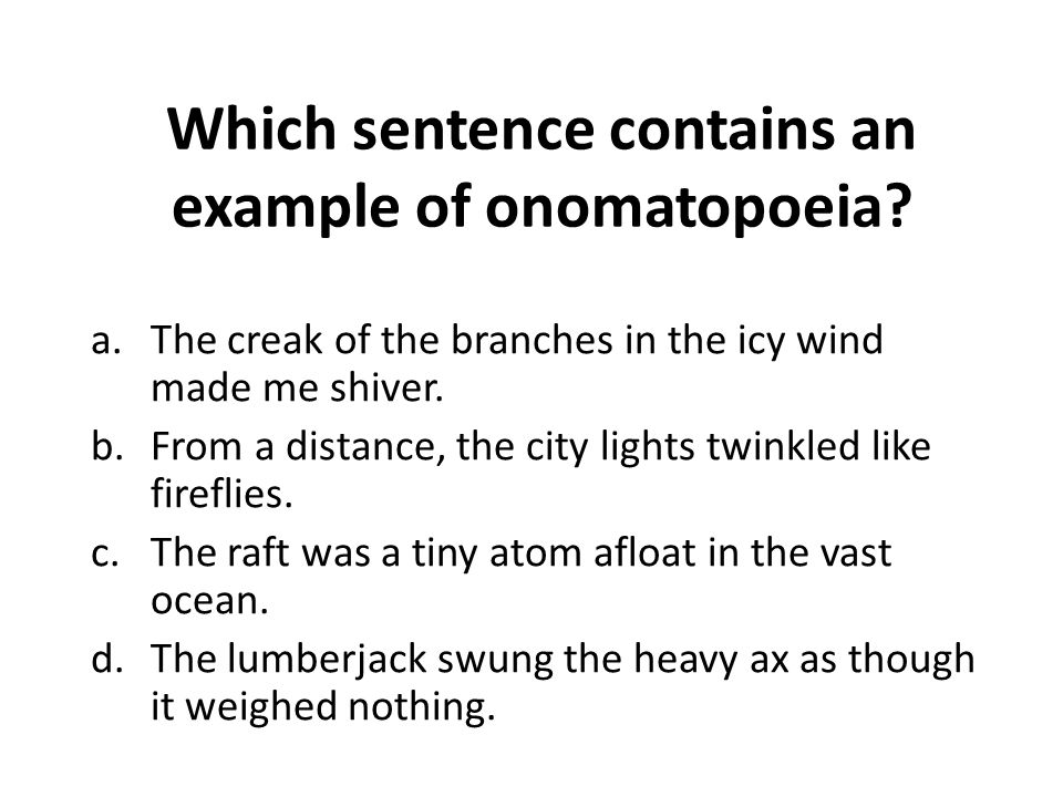 Which sentence contains an example of onomatopoeia.