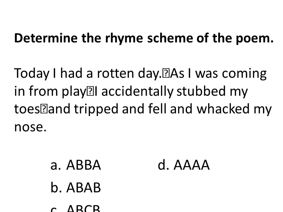 Determine the rhyme scheme of the poem.Today I had a rotten day.