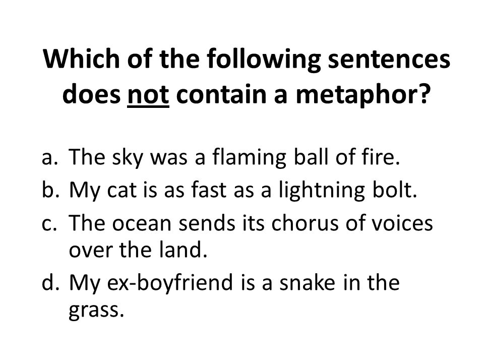 Which of the following sentences does not contain a metaphor.
