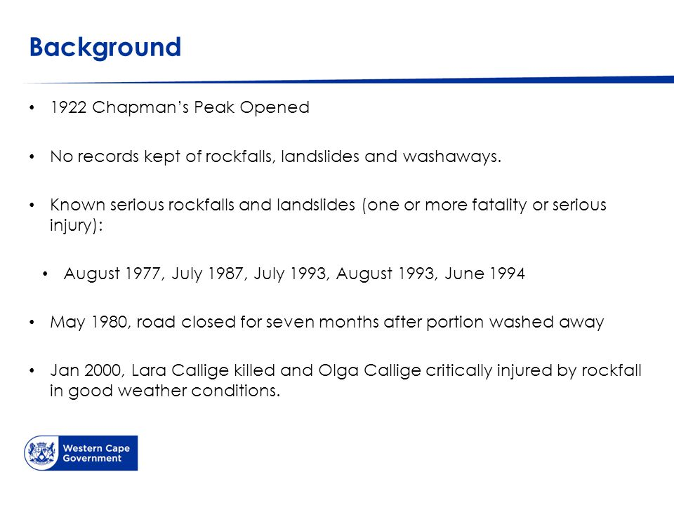 Background 1922 Chapman's Peak Opened No records kept of rockfalls, landslides and washaways.
