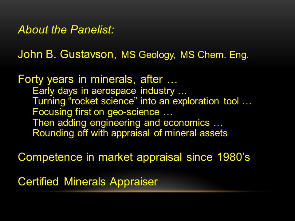 "About the Panelist: John B. Gustavson, MS Geology, MS Chem. Eng. Forty years in minerals, after … Early days in aerospace industry … Turning ""rocket s"