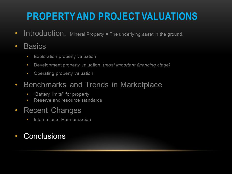 PROPERTY AND PROJECT VALUATIONS Introduction, Mineral Property = The underlying asset in the ground, Basics Exploration property valuation Development
