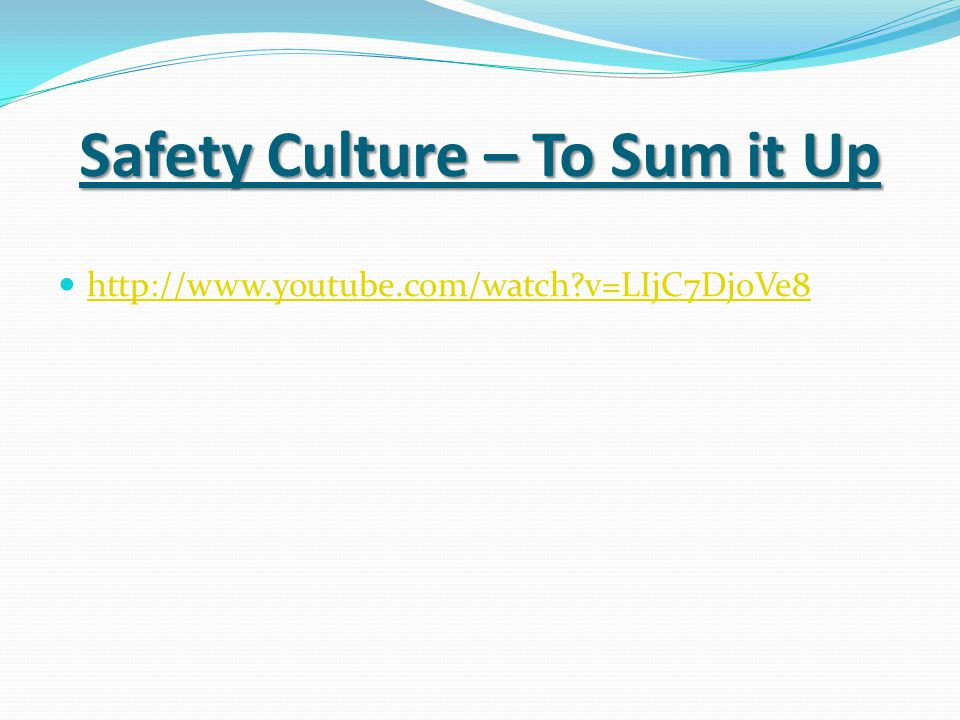 Safety Culture – To Sum it Up http://www.youtube.com/watch?v=LIjC7DjoVe8