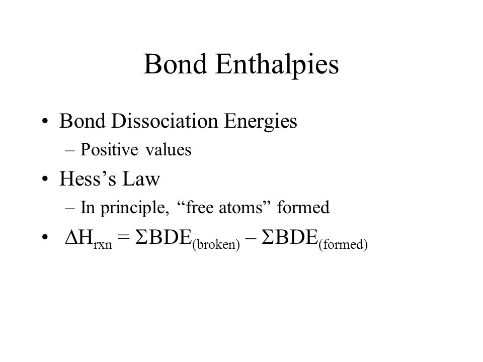 Using Bond Enthalpies Most versatile Least exact Must be able to draw Lewis Dot structures http://chemed.chem.wisc.edu/chempaths/GenChem- Textbook/Bon