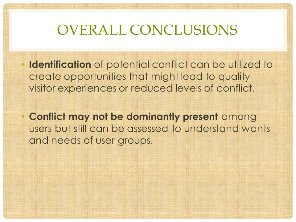 OVERALL CONCLUSIONS Identification of potential conflict can be utilized to create opportunities that might lead to quality visitor experiences or red