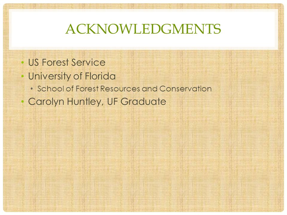 ACKNOWLEDGMENTS US Forest Service University of Florida School of Forest Resources and Conservation Carolyn Huntley, UF Graduate