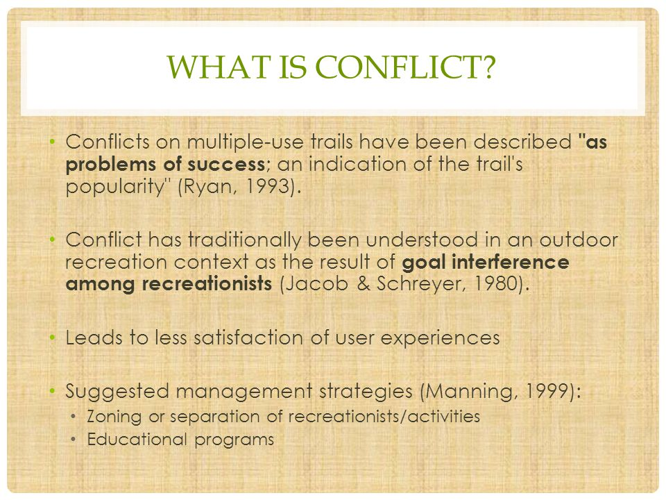 WHAT IS CONFLICT? Conflicts on multiple-use trails have been described