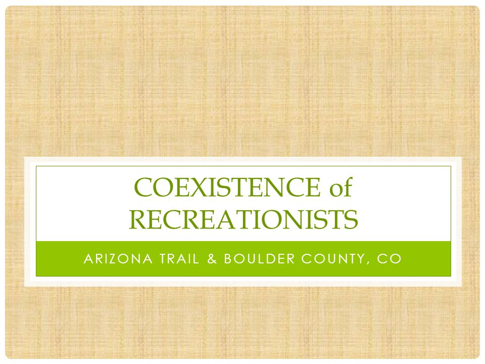 COEXISTENCE of RECREATIONISTS ARIZONA TRAIL & BOULDER COUNTY, CO
