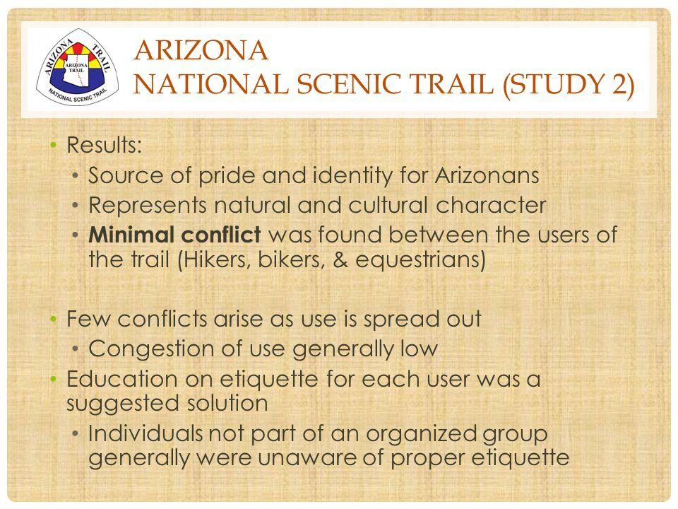 ARIZONA NATIONAL SCENIC TRAIL (STUDY 2) Results: Source of pride and identity for Arizonans Represents natural and cultural character Minimal conflict