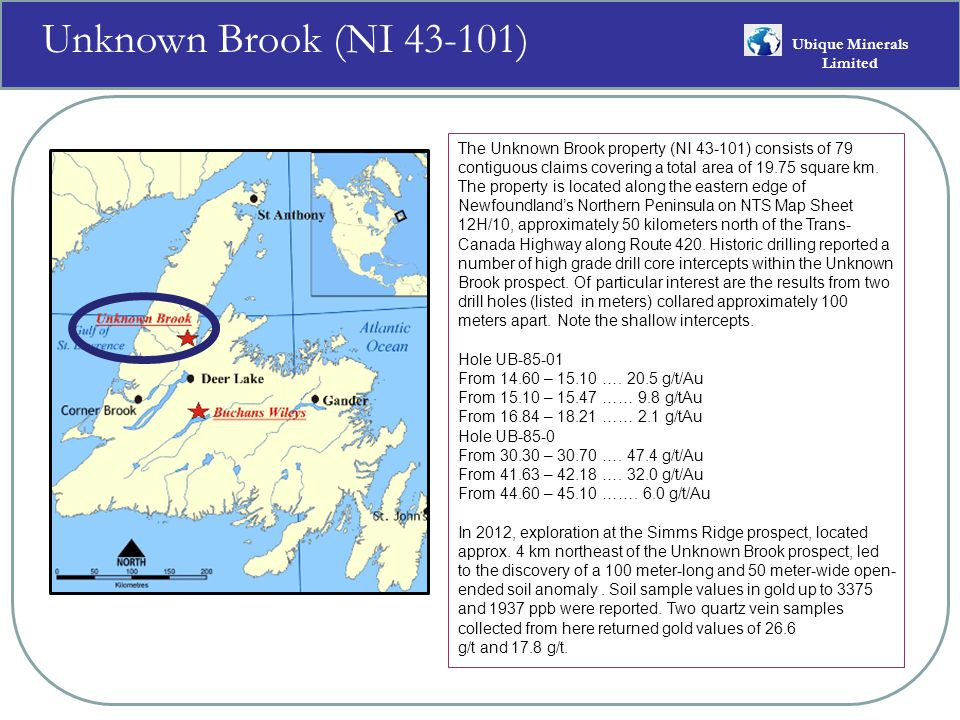 Unknown Brook (NI 43-101) Ubique Minerals Limited The Unknown Brook property (NI 43-101) consists of 79 contiguous claims covering a total area of 19.75 square km.