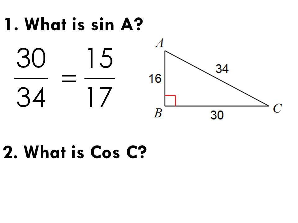 1. What is sin A? 2. What is Cos C?