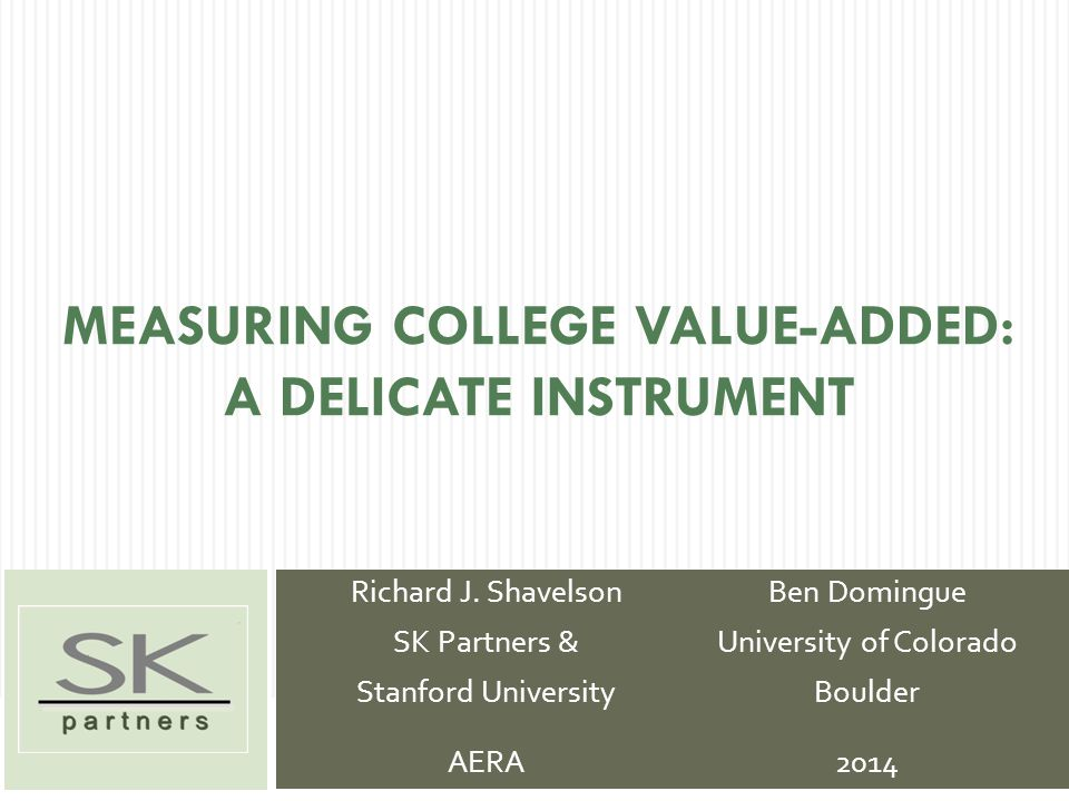 MEASURING COLLEGE VALUE-ADDED: A DELICATE INSTRUMENT Richard J.