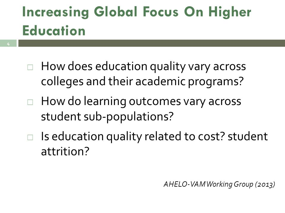 Purpose Of Talk  Identify conceptual issues associated with measuring value added in higher education  Identify statistical modeling decisions involved in measuring value added  Provide empirical evidence of these issues using data from Colombia's:  Mandatory college leaving exams and  AHELO generic skills assessment 5