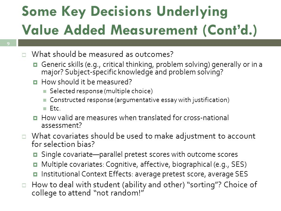 Some Key Decisions Underlying Value Added Measurement (Cont'd.)  What should be measured as outcomes.