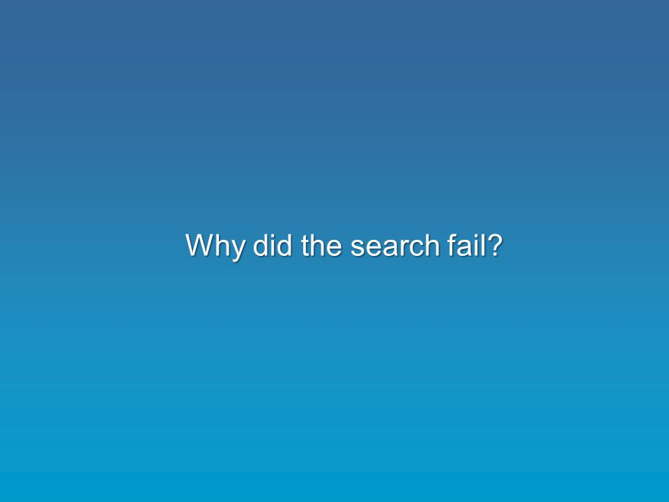 Why did the search fail