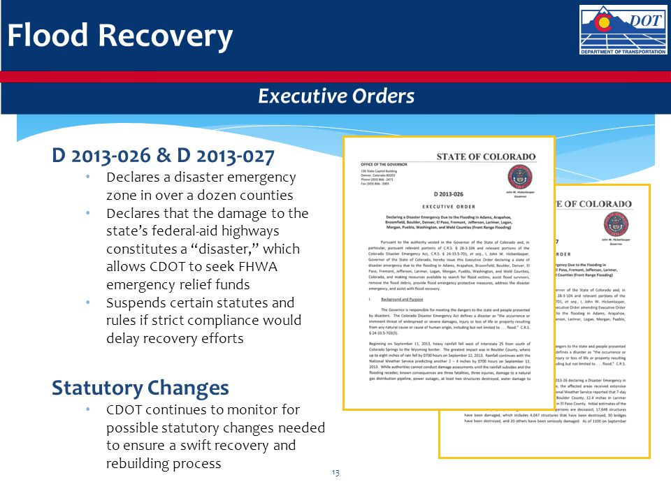Flood Recovery Executive Orders D 2013-026 & D 2013-027 Declares a disaster emergency zone in over a dozen counties Declares that the damage to the st