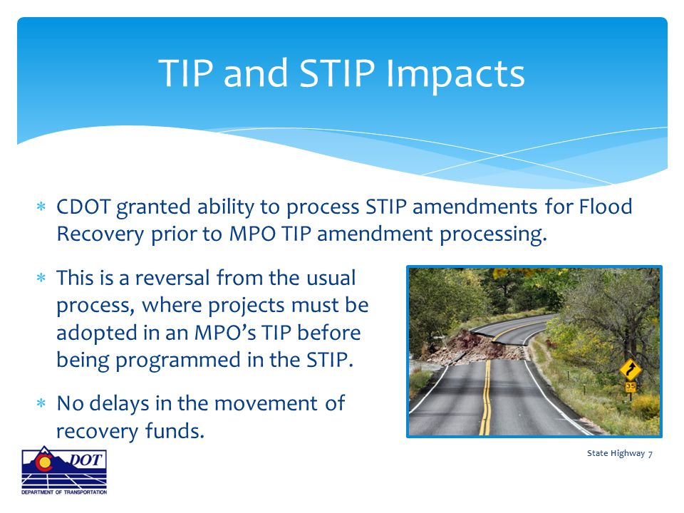  CDOT granted ability to process STIP amendments for Flood Recovery prior to MPO TIP amendment processing.  This is a reversal from the usual proces